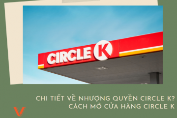 Chi tiết về nhượng quyền Circle k? Cách mở cửa hàng Circle k